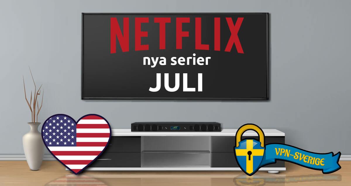 Netflix nya serier Juli